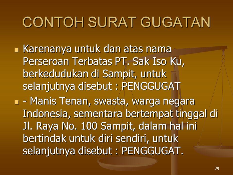 CONTOH SURAT GUGATAN Karenanya untuk dan atas nama Perseroan Terbatas PT. Sak Iso Ku, berkedudukan di Sampit, untuk selanjutnya disebut : PENGGUGAT.