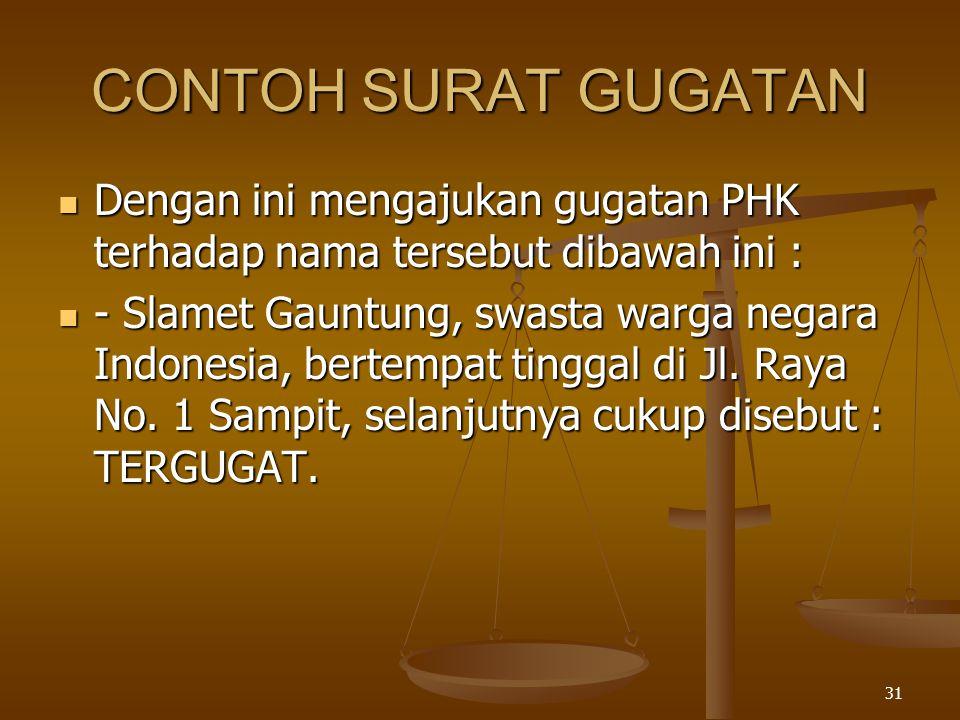 CONTOH SURAT GUGATAN Dengan ini mengajukan gugatan PHK terhadap nama tersebut dibawah ini :