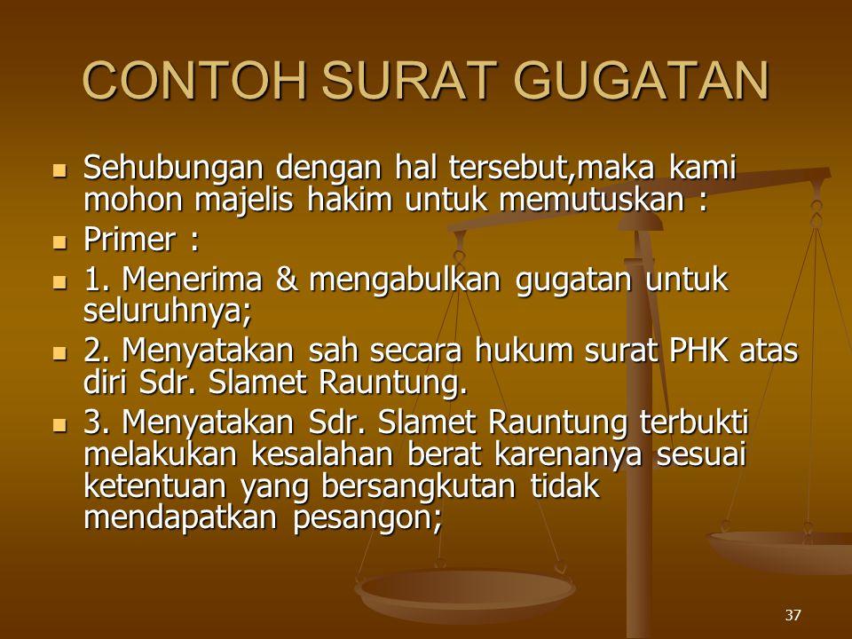 CONTOH SURAT GUGATAN Sehubungan dengan hal tersebut,maka kami mohon majelis hakim untuk memutuskan :