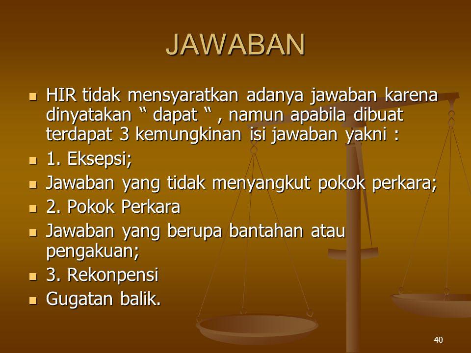 JAWABAN HIR tidak mensyaratkan adanya jawaban karena dinyatakan dapat , namun apabila dibuat terdapat 3 kemungkinan isi jawaban yakni :