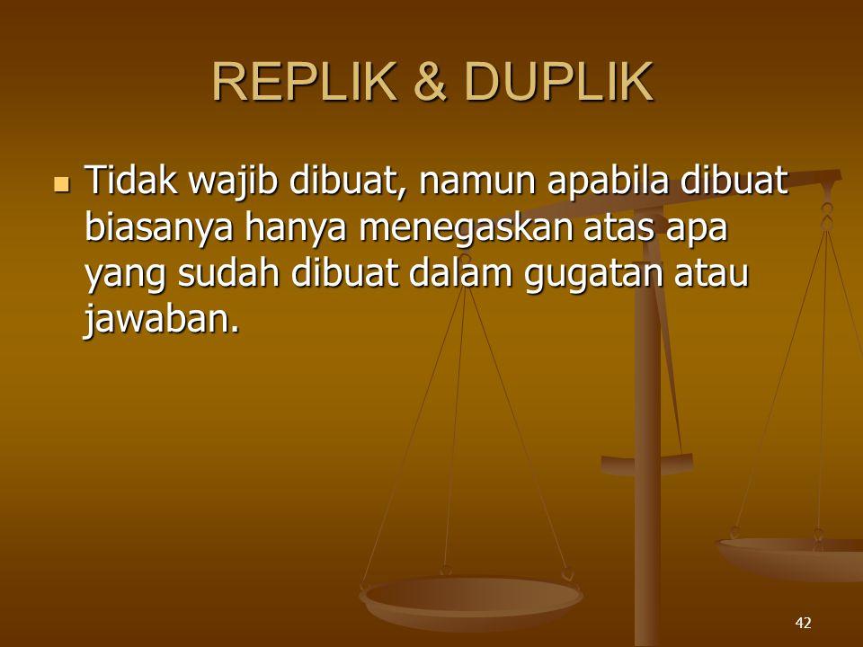 REPLIK & DUPLIK Tidak wajib dibuat, namun apabila dibuat biasanya hanya menegaskan atas apa yang sudah dibuat dalam gugatan atau jawaban.