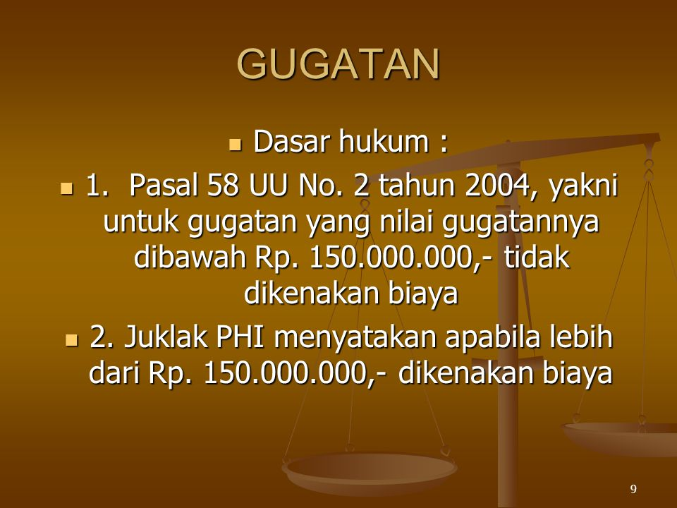 GUGATAN Dasar hukum : 1. Pasal 58 UU No. 2 tahun 2004, yakni untuk gugatan yang nilai gugatannya dibawah Rp. 150.000.000,- tidak dikenakan biaya.