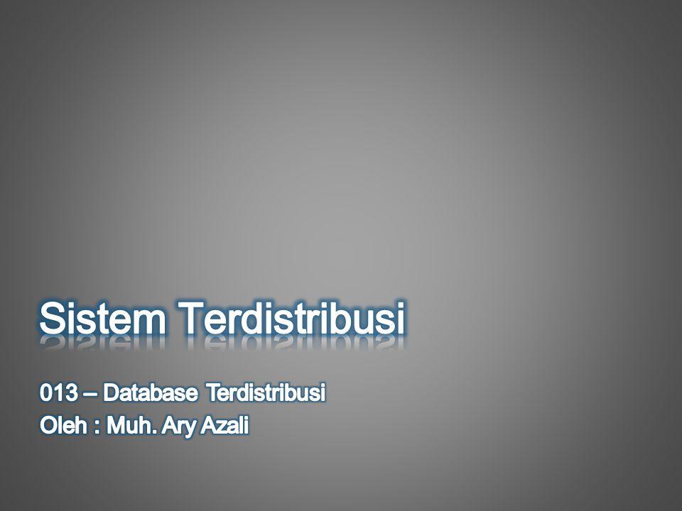 Sistem Terdistribusi 013 – Database Terdistribusi