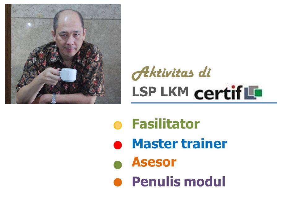 Aktivitas di LSP LKM Fasilitator Master trainer Asesor Penulis modul
