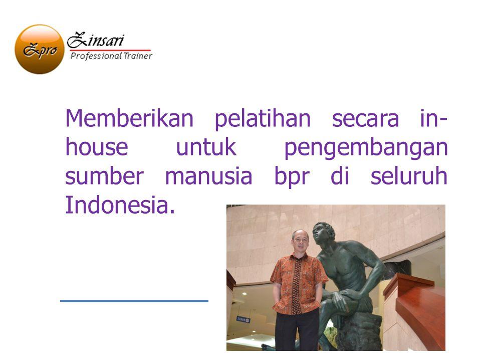 Memberikan pelatihan secara in-house untuk pengembangan sumber manusia bpr di seluruh Indonesia.