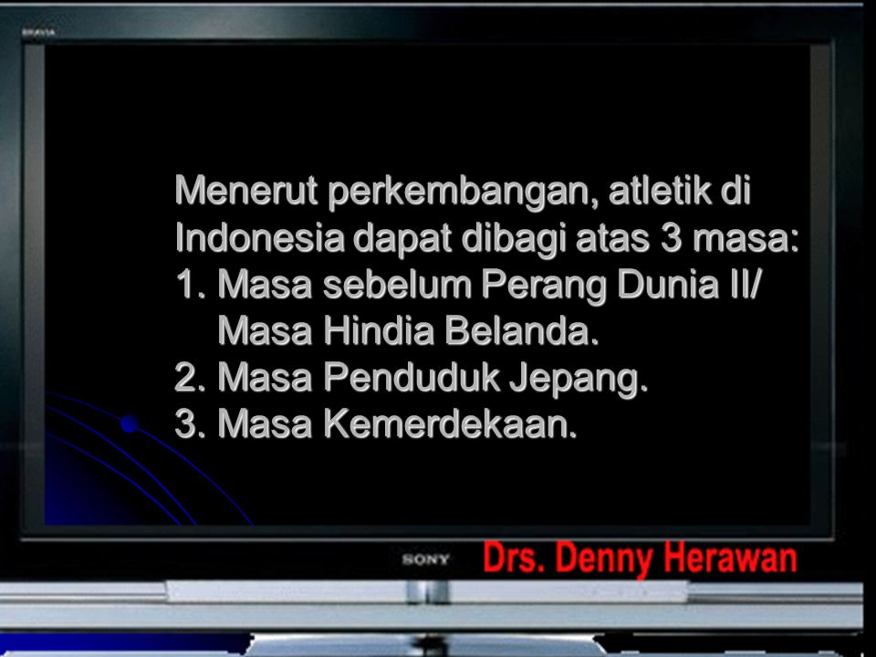 Menerut perkembangan, atletik di Indonesia dapat dibagi atas 3 masa: 1