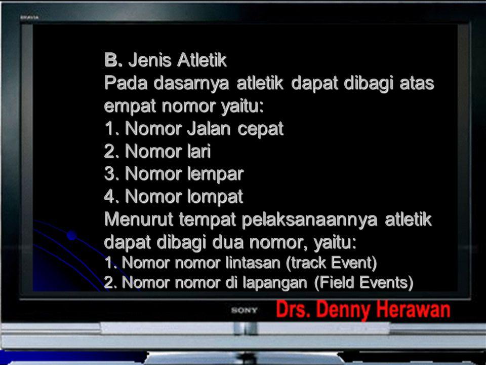 B. Jenis Atletik Pada dasarnya atletik dapat dibagi atas empat nomor yaitu: 1.