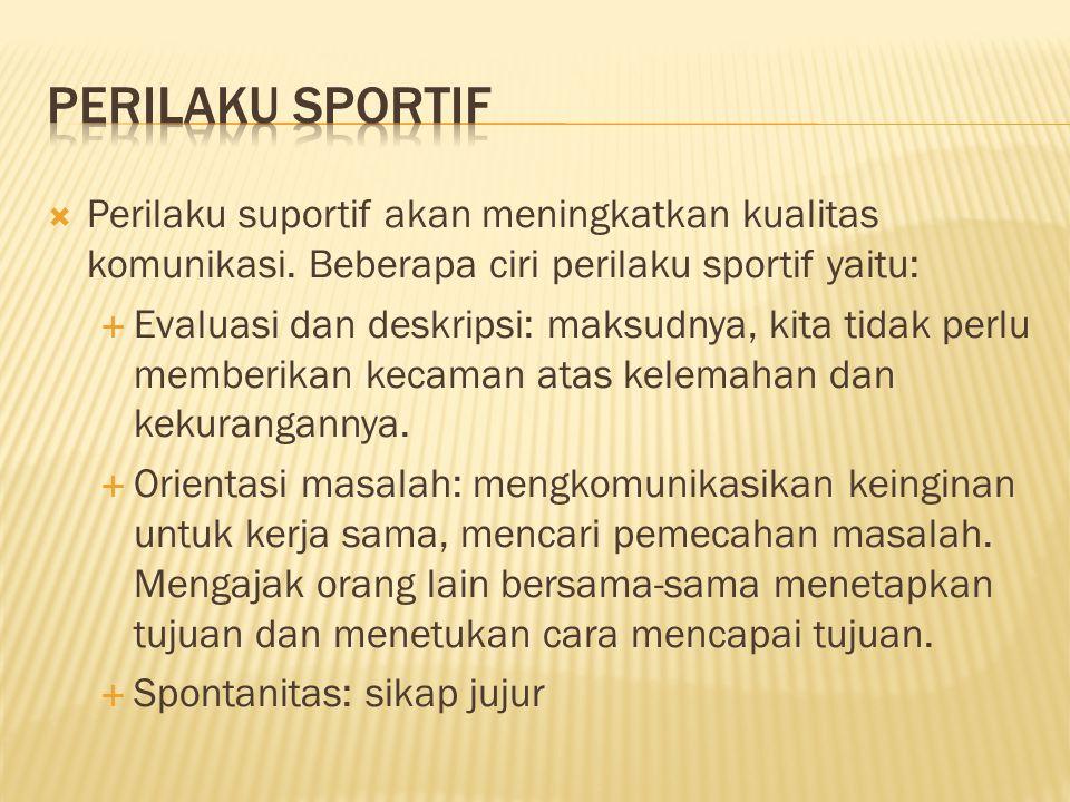 Perilaku sportif Perilaku suportif akan meningkatkan kualitas komunikasi. Beberapa ciri perilaku sportif yaitu:
