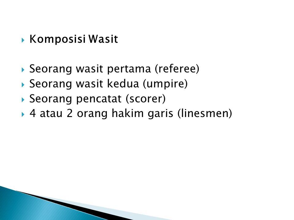 Komposisi Wasit Seorang wasit pertama (referee) Seorang wasit kedua (umpire) Seorang pencatat (scorer)
