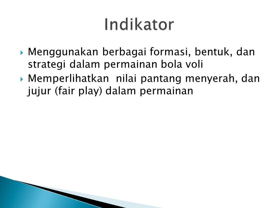 Indikator Menggunakan berbagai formasi, bentuk, dan strategi dalam permainan bola voli.
