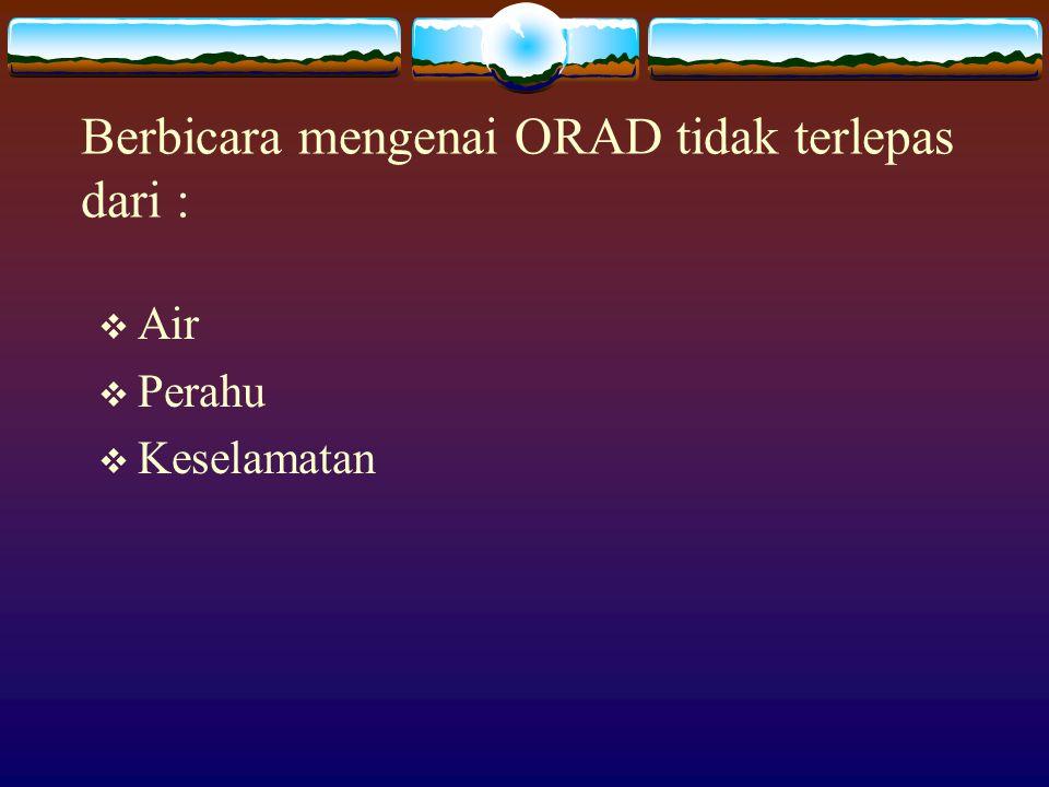 Berbicara mengenai ORAD tidak terlepas dari :