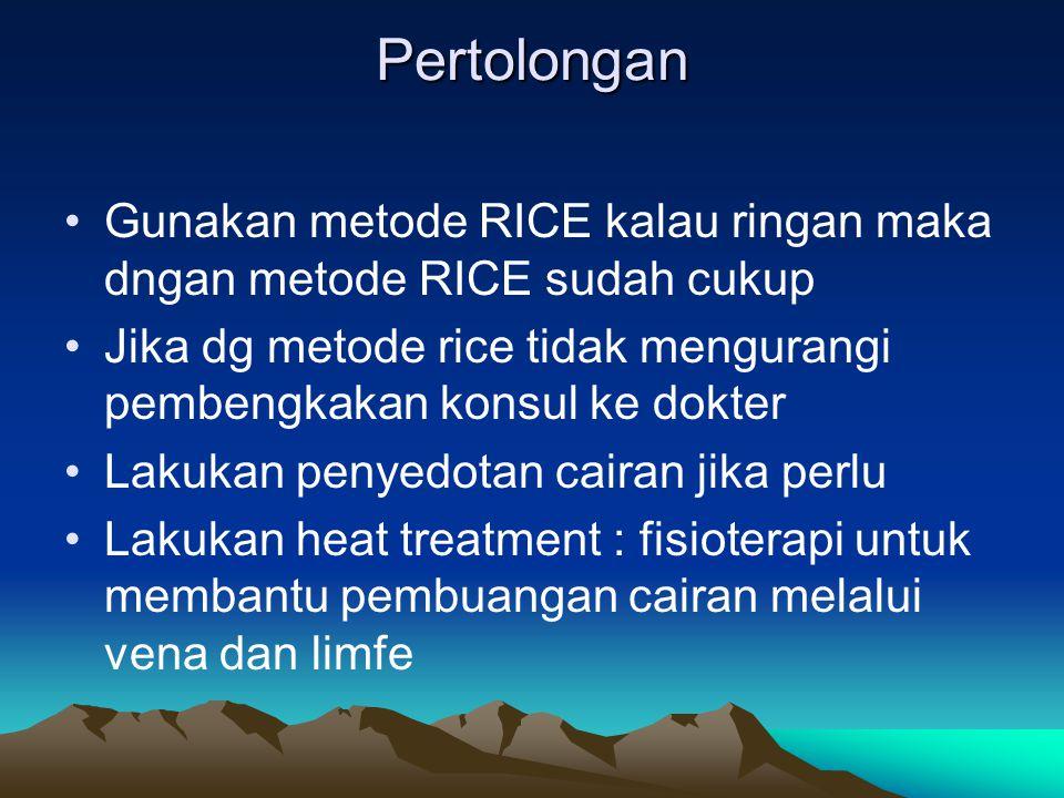 Pertolongan Gunakan metode RICE kalau ringan maka dngan metode RICE sudah cukup. Jika dg metode rice tidak mengurangi pembengkakan konsul ke dokter.
