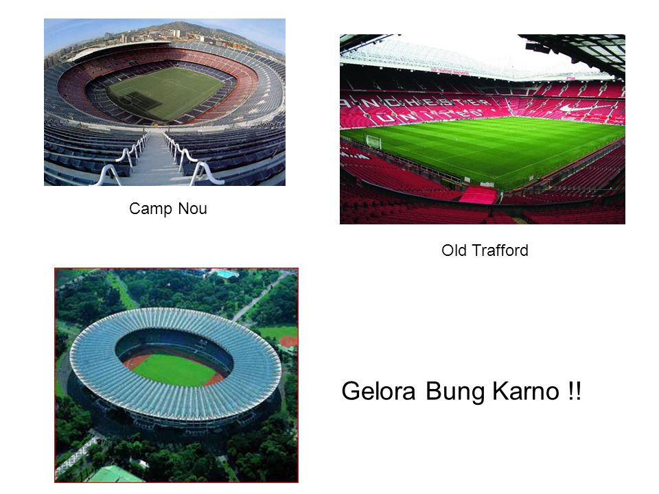 Camp Nou Old Trafford Gelora Bung Karno !!