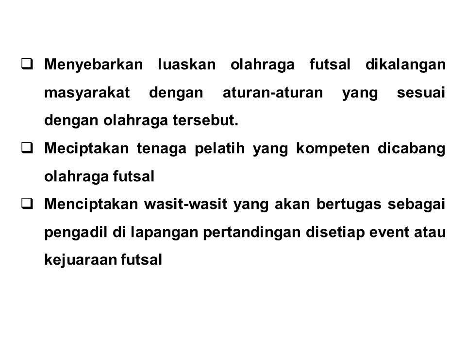 Menyebarkan luaskan olahraga futsal dikalangan masyarakat dengan aturan-aturan yang sesuai dengan olahraga tersebut.