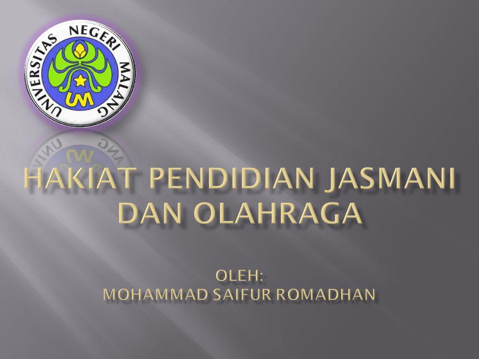 HAKIAT PENDIDIAN JASMANI DAN OLAHRAGA Oleh: Mohammad saifur Romadhan