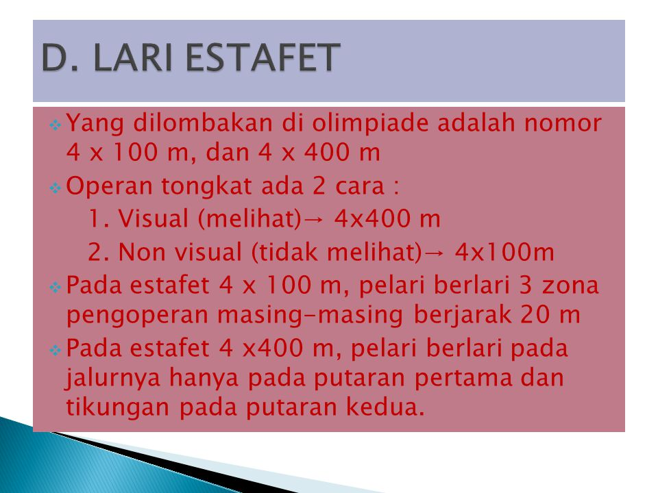 D. LARI ESTAFET Yang dilombakan di olimpiade adalah nomor 4 x 100 m, dan 4 x 400 m. Operan tongkat ada 2 cara :