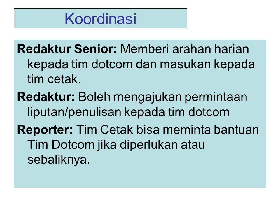 Koordinasi Redaktur Senior: Memberi arahan harian kepada tim dotcom dan masukan kepada tim cetak.