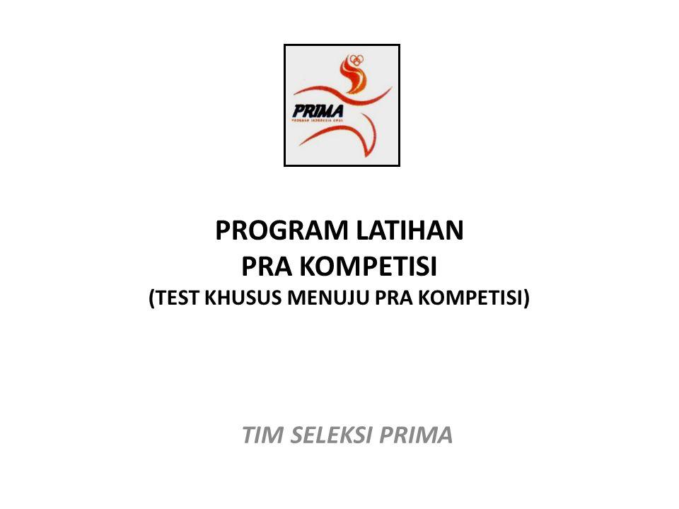 PROGRAM LATIHAN PRA KOMPETISI (TEST KHUSUS MENUJU PRA KOMPETISI)