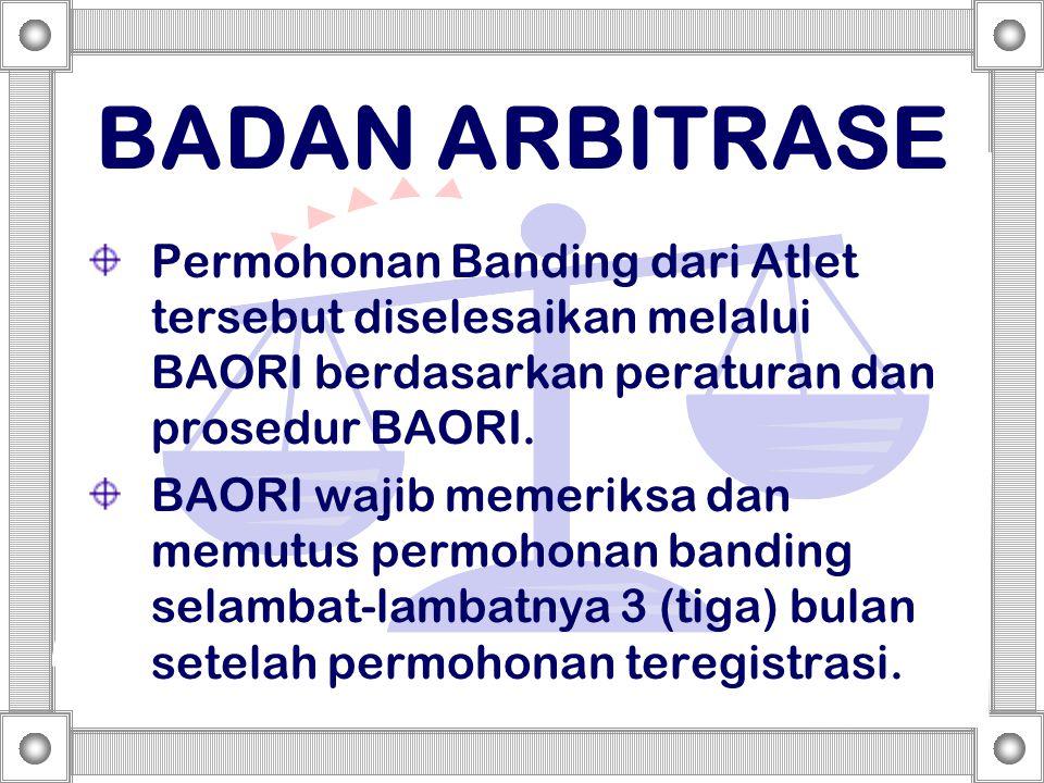 BADAN ARBITRASE Permohonan Banding dari Atlet tersebut diselesaikan melalui BAORI berdasarkan peraturan dan prosedur BAORI.