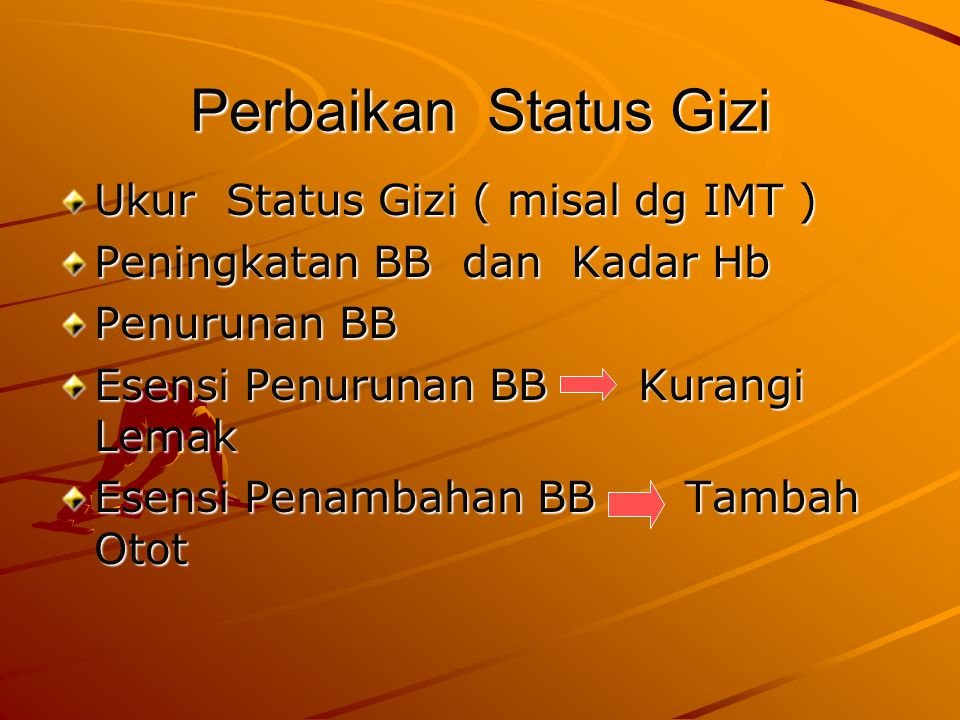 Perbaikan Status Gizi Ukur Status Gizi ( misal dg IMT )