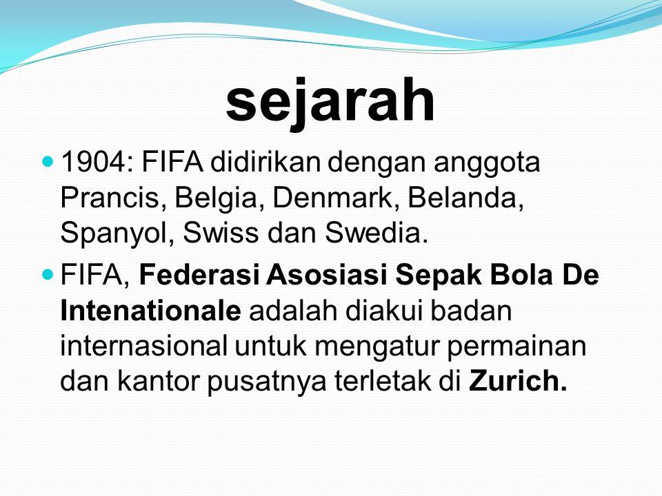 sejarah 1904: FIFA didirikan dengan anggota Prancis, Belgia, Denmark, Belanda, Spanyol, Swiss dan Swedia.