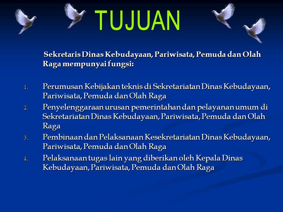 TUJUAN Sekretaris Dinas Kebudayaan, Pariwisata, Pemuda dan Olah Raga mempunyai fungsi: