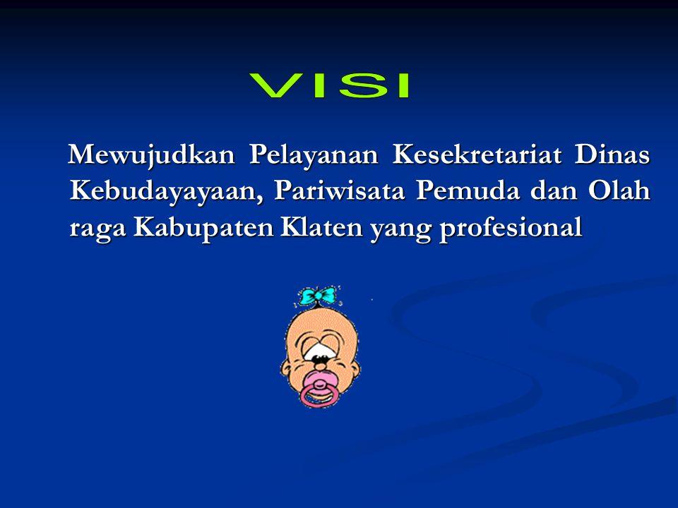 VISI Mewujudkan Pelayanan Kesekretariat Dinas Kebudayayaan, Pariwisata Pemuda dan Olah raga Kabupaten Klaten yang profesional.