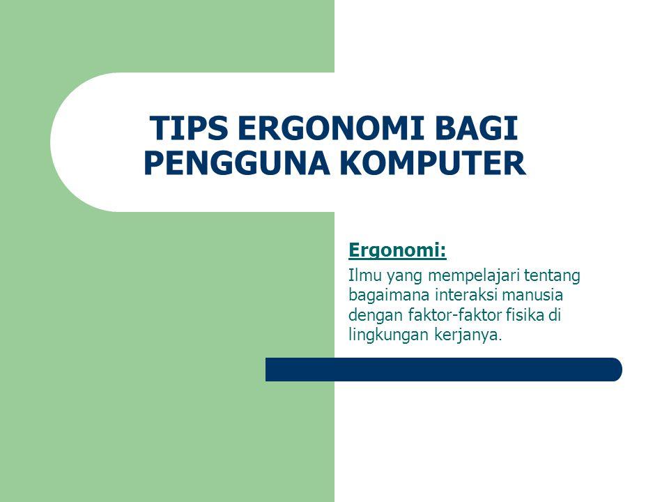 TIPS ERGONOMI BAGI PENGGUNA KOMPUTER