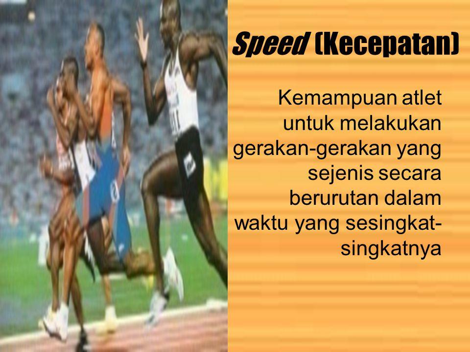 Speed (Kecepatan) Kemampuan atlet untuk melakukan gerakan-gerakan yang sejenis secara berurutan dalam waktu yang sesingkat-singkatnya.