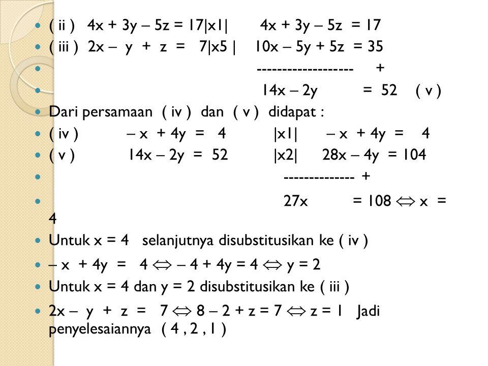 ( ii ) 4x + 3y – 5z = 17|x1| 4x + 3y – 5z = 17 ( iii ) 2x – y + z = 7|x5 | 10x – 5y + 5z = 35.