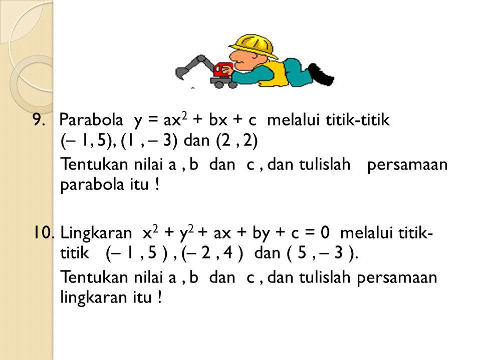 9. Parabola y = ax2 + bx + c melalui titik-titik (– 1, 5), (1 , – 3) dan (2 , 2)