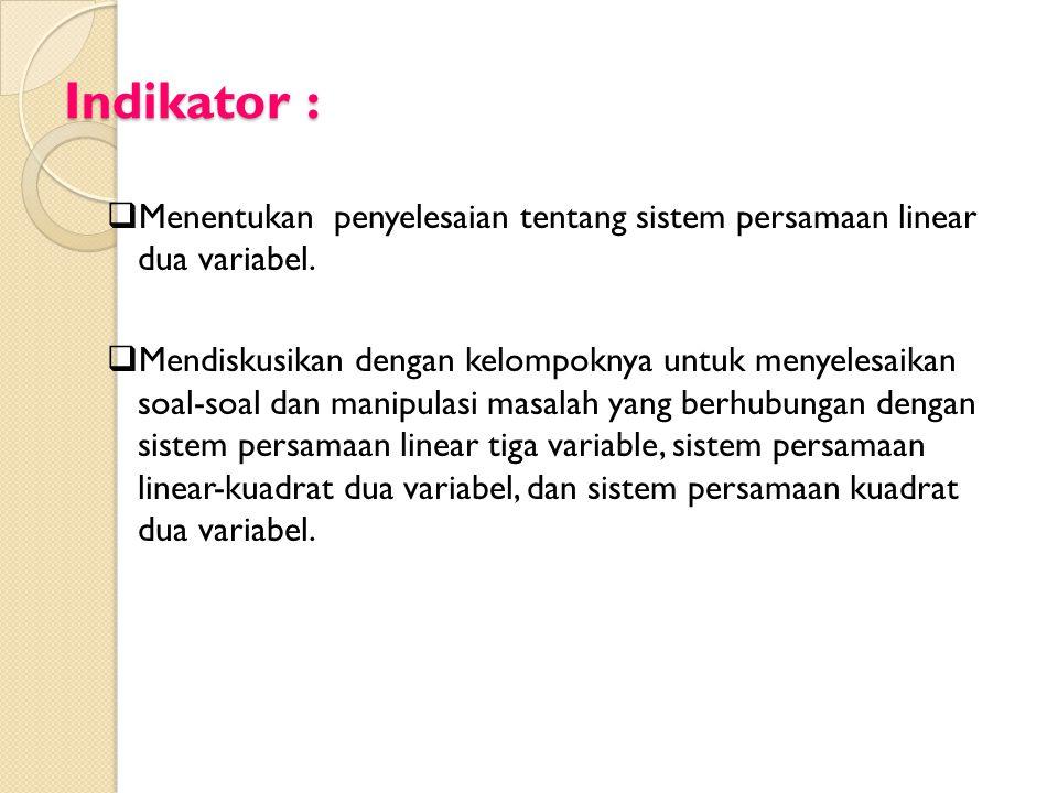 Indikator : Menentukan penyelesaian tentang sistem persamaan linear dua variabel.
