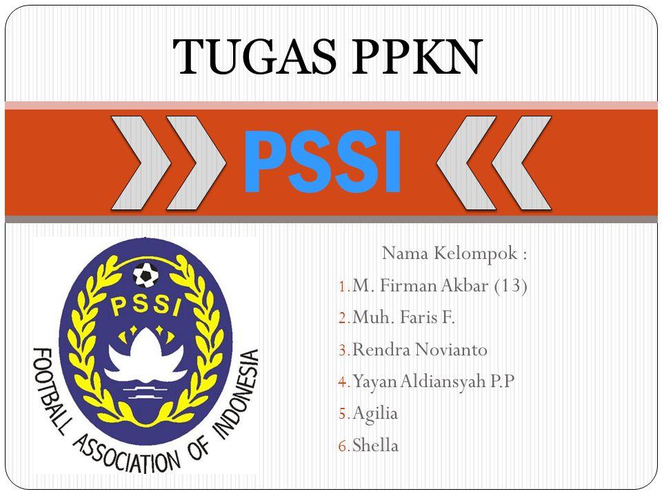 PSSI TUGAS PPKN Nama Kelompok : M. Firman Akbar (13) Muh. Faris F.