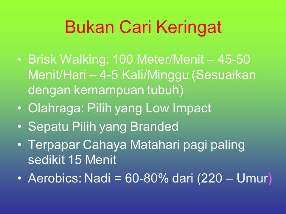 Bukan Cari Keringat Brisk Walking: 100 Meter/Menit – 45-50 Menit/Hari – 4-5 Kali/Minggu (Sesuaikan dengan kemampuan tubuh)