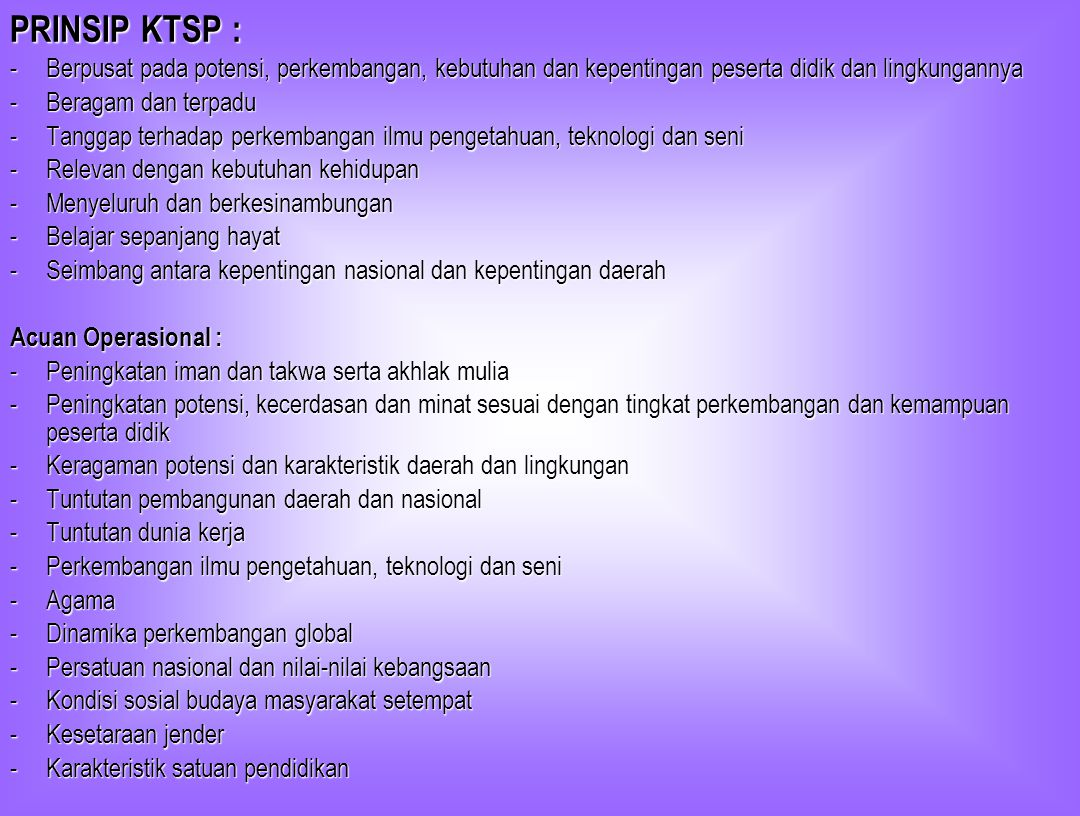 PRINSIP KTSP : Berpusat pada potensi, perkembangan, kebutuhan dan kepentingan peserta didik dan lingkungannya.