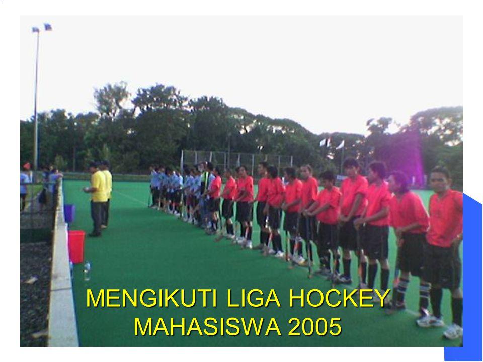 MENGIKUTI LIGA HOCKEY MAHASISWA 2005