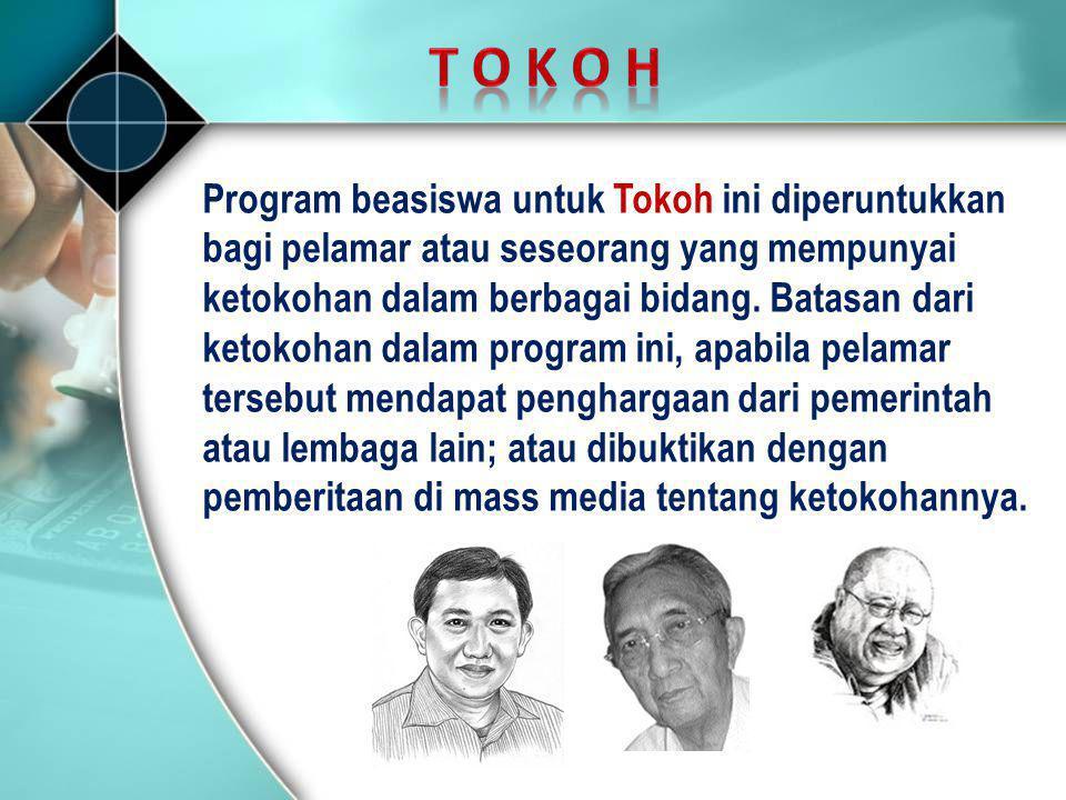 T O K O H Program beasiswa untuk Tokoh ini diperuntukkan