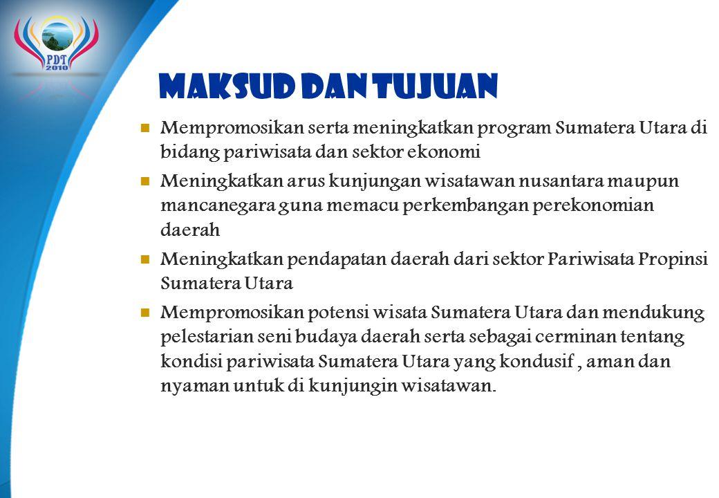 MAKSUD DAN TUJUAN Mempromosikan serta meningkatkan program Sumatera Utara di bidang pariwisata dan sektor ekonomi.