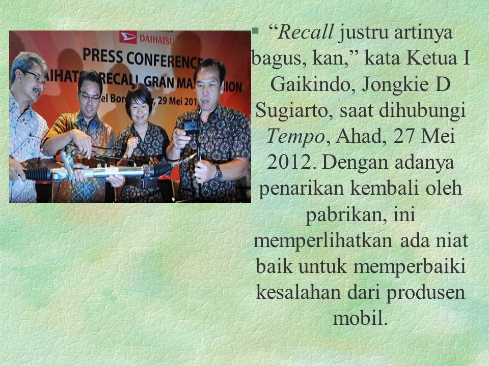 Recall justru artinya bagus, kan, kata Ketua I Gaikindo, Jongkie D Sugiarto, saat dihubungi Tempo, Ahad, 27 Mei 2012.