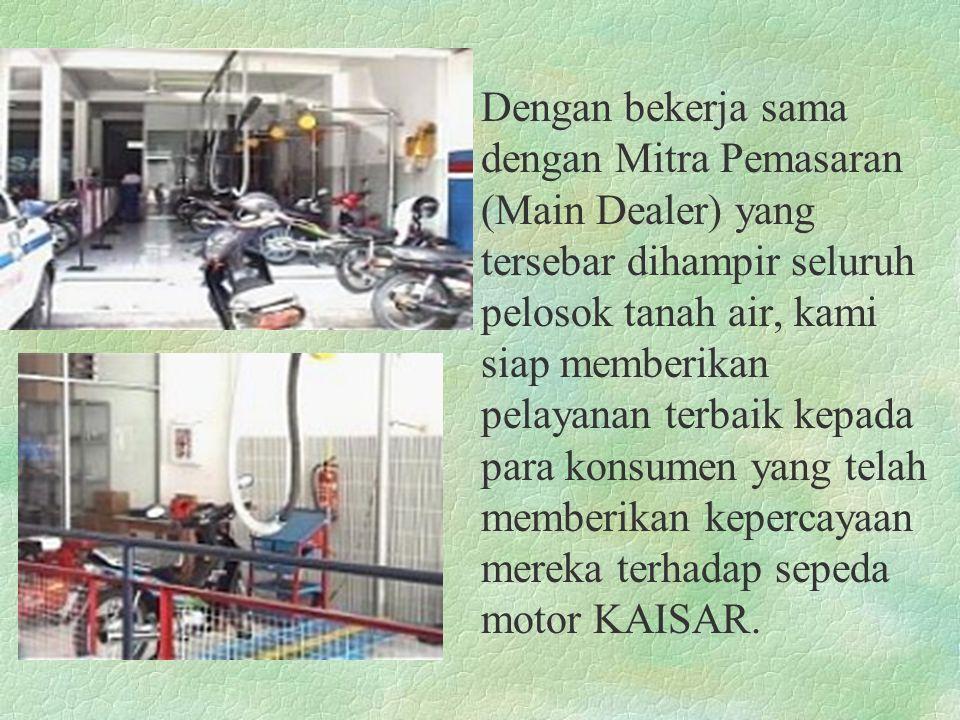 Dengan bekerja sama dengan Mitra Pemasaran (Main Dealer) yang tersebar dihampir seluruh pelosok tanah air, kami siap memberikan pelayanan terbaik kepada para konsumen yang telah memberikan kepercayaan mereka terhadap sepeda motor KAISAR.