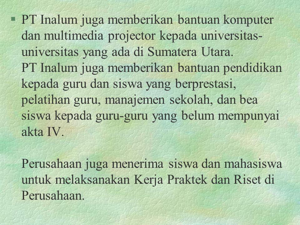 PT Inalum juga memberikan bantuan komputer dan multimedia projector kepada universitas-universitas yang ada di Sumatera Utara.