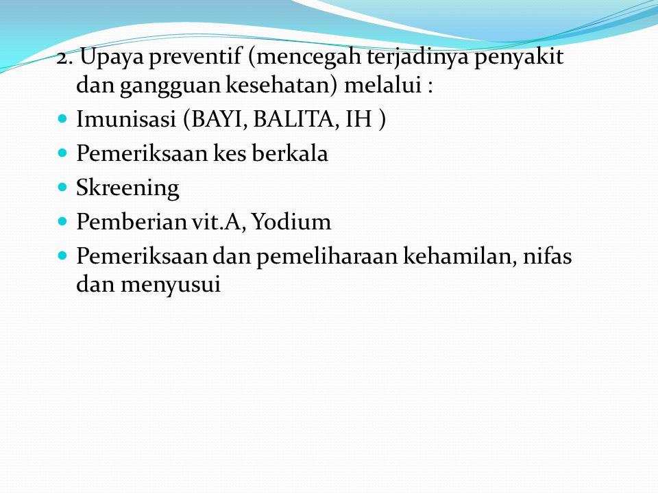2. Upaya preventif (mencegah terjadinya penyakit dan gangguan kesehatan) melalui :