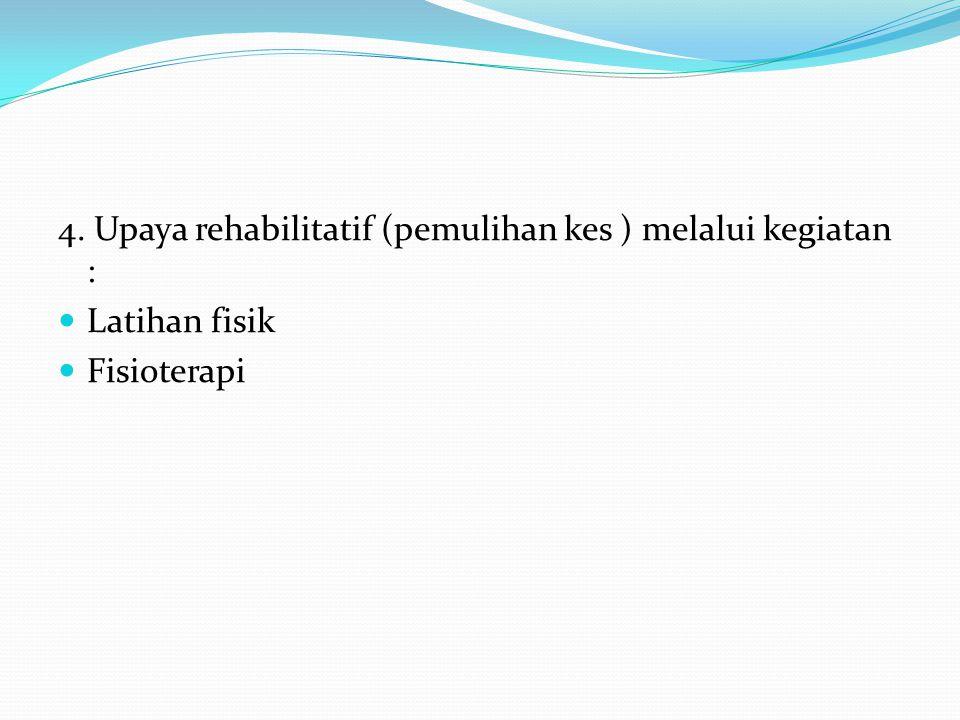 4. Upaya rehabilitatif (pemulihan kes ) melalui kegiatan :