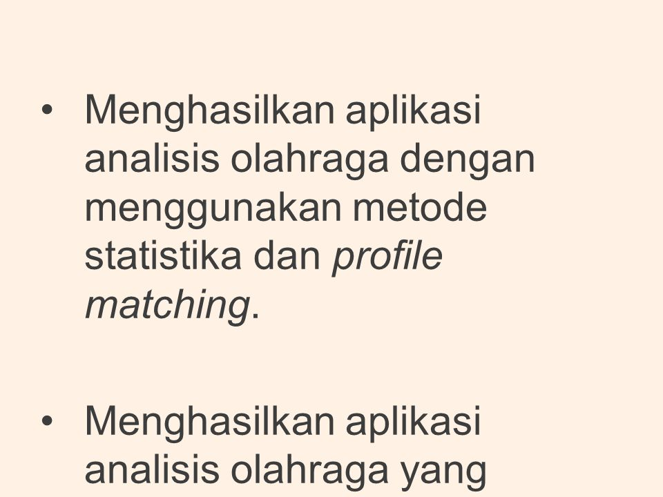 Menghasilkan aplikasi analisis olahraga dengan menggunakan metode statistika dan profile matching.