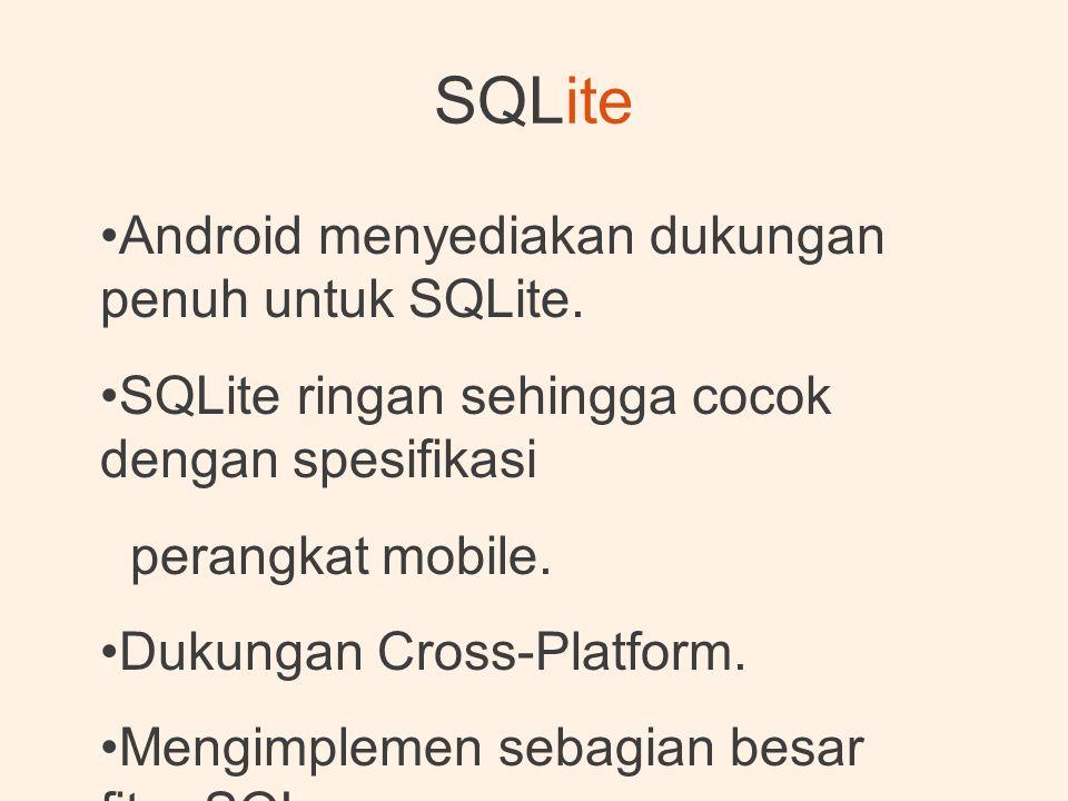 SQLite Android menyediakan dukungan penuh untuk SQLite.