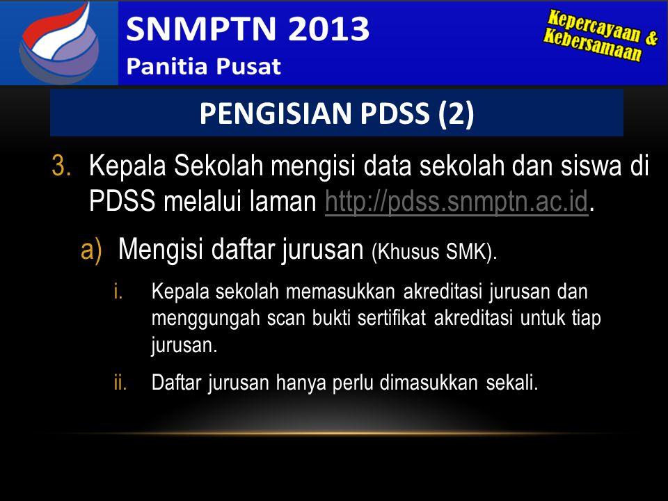 PENGISIAN PDSS (2) Kepala Sekolah mengisi data sekolah dan siswa di PDSS melalui laman http://pdss.snmptn.ac.id.