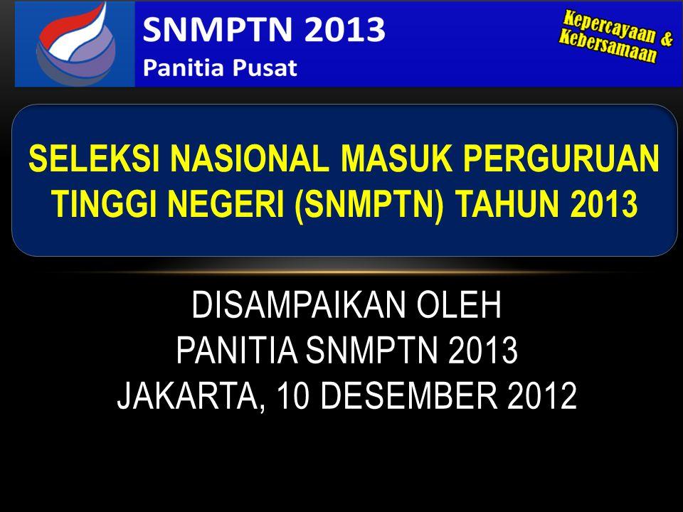 DISAMPAIKAN oleh PANITIA SNMPTN 2013 JAKARTA, 10 DESEMBER 2012