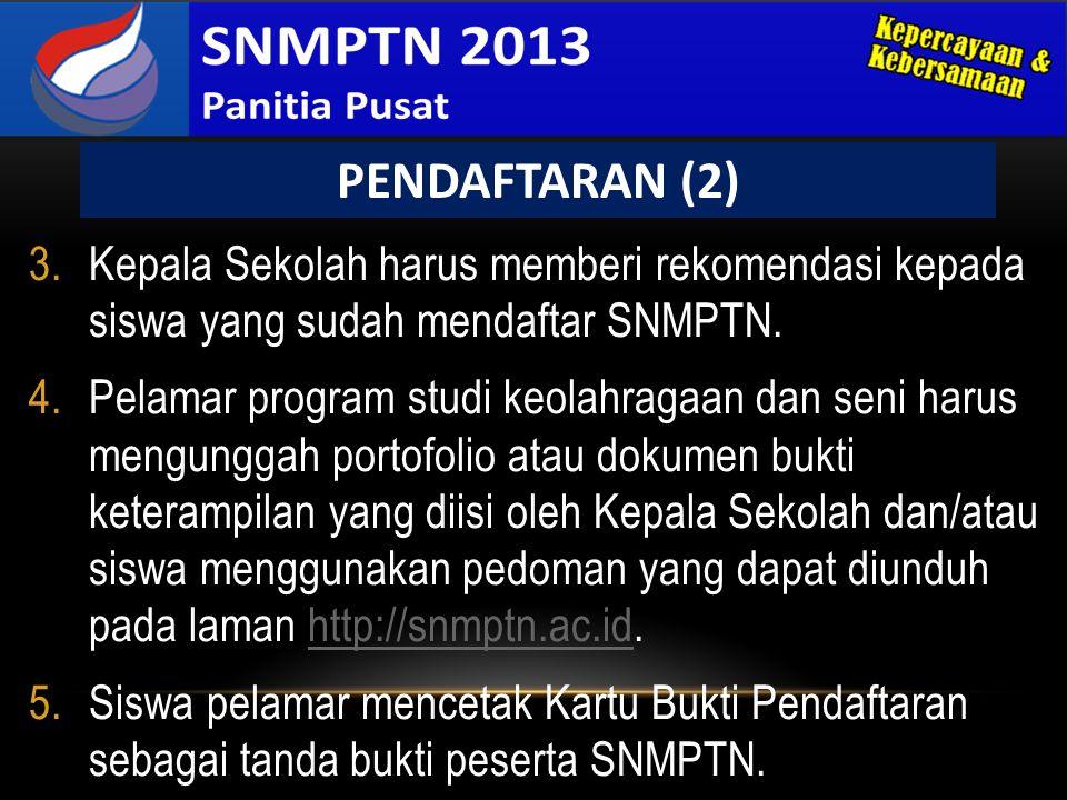PENDAFTARAN (2) Kepala Sekolah harus memberi rekomendasi kepada siswa yang sudah mendaftar SNMPTN.