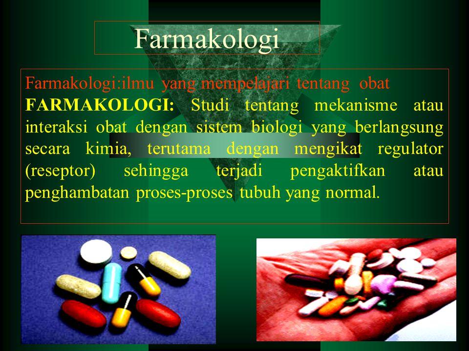 Farmakologi Farmakologi:ilmu yang mempelajari tentang obat