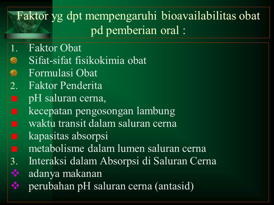 Faktor yg dpt mempengaruhi bioavailabilitas obat pd pemberian oral :